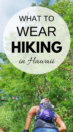 What to wear hiking in Hawaii: Packing list for hiking gear on the trails