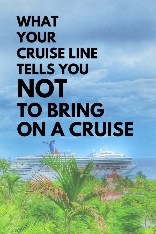 What not to bring on a cruise: Cruise line policies of prohibited items. Cruise packing tips.